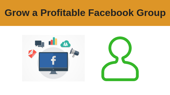 How to Grow a Profitable Facebook Group